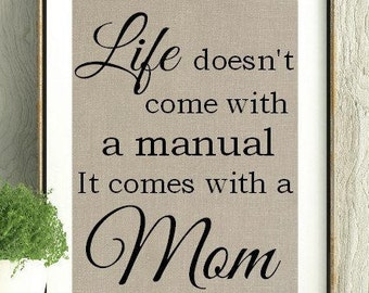 Mothers Day, Gift for Mom, Life doesn't come with a manual it comes with a Mother, Mothers Day Poem, Mothers Day Print, Wall Art, Home Decor