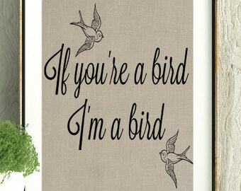 The Notebook Quote, Noah and Alley, If you're a bird, I'm a bird, Girlfriend gift, boyfriend gift, Love Quote, Love Art, The Notebook,Movie