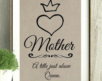 Mother, Mother a title just above Queen, Mothers day gift, Mothers day Quote, Mother Quote, Gift for Mom, Queen, For Mom, Mothers day print
