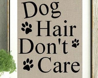 Dog lover, Dog Gift, Dog, Dog Hair Don't care, Dog Art, Paw Print, Dog Hair, Dog Quote, Gift for Dog Lover, Dog Wall Art,Wall Art,Home Decor