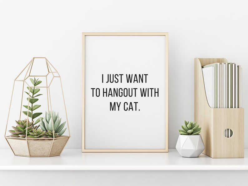 I Just Want to Hangout with My Cat Digital Print Cat Quotes image 0