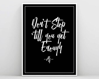 Michael Jackson Art, Don't stop till you get enough, MJ Song, Art Print, Typography Wall Art, MJ Quote Print, Lyrics Print, Black and White