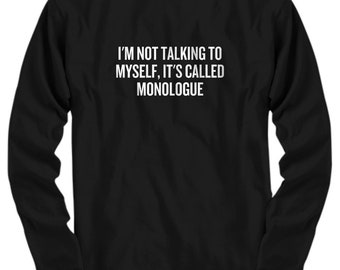 Funny Acting Shirt - Thespian Gift Idea - Theater Geeks - Actor, Actress - It's Called Monologue - Long Sleeve Tee