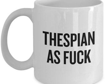 Funny Acting Mug - Thespian Gift Idea - Theater Geeks - Actor, Actress - Theater Teacher - Thespian As Fuck
