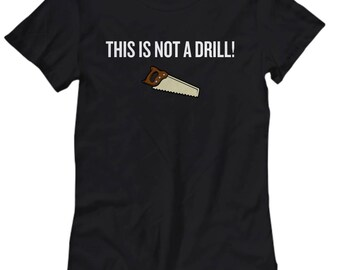 d289777a Funny Carpenter Shirt - Woodworker Gift Idea - Carpentry, Woodworking  Present - This Is Not A Drill - Women's Tee