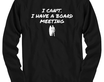 0a0841ac Surfer Present Idea - Funny Surfing Gift - Surf Shirt - I Have A Board  Meeting - Long Sleeve Tee