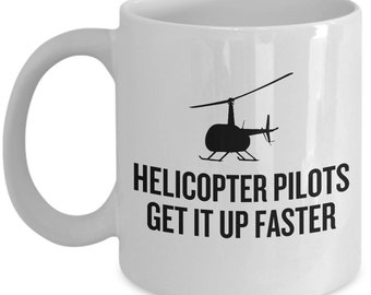 Funny Helicopter Pilot Mug - Helicopter Pilots Get It Up Faster - Helicopter Gift Idea