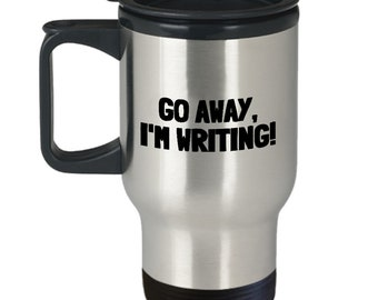 Funny Writer Travel Mug - Novelist Gift Idea - Author Present - Go Away, I'm Writing
