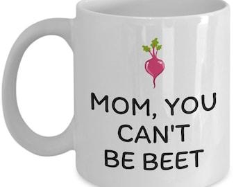 Gardening Mom Mug - Gift For Gardener Mom - Mother's Day Gift - Mom's Birthday - You Can't Be Beet