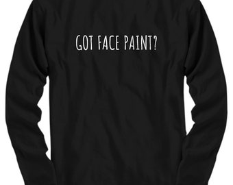 Funny Painter Shirt - House Painter Gift - Got Face Paint? - Long Sleeve Tee Shirt