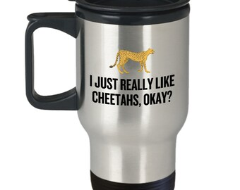 Funny Cheetah Travel Mug - Cheetah Lover Gift Idea - Cheetah Present - I Just Really Like Cheetahs