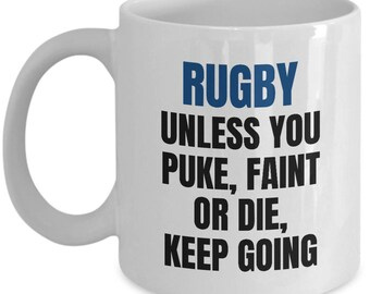 Rugby Lover Mug - Rugby Player Gift Idea - Unless You Puke, Faint Or Die, Keep Going