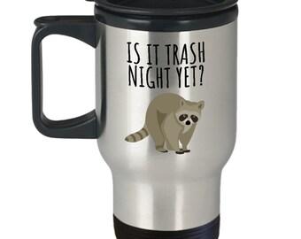Funny Raccoon Travel Mug - Raccoon Lover Gift - Is It Trash Night Yet?