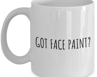 Funny Painter Mug - House Painter Gift - Got Face Paint?