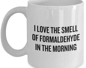 Funny Embalmer Gift - Medical Examiner Present - Pathologic Anatomy Mug - Formaldehyde In The Morning