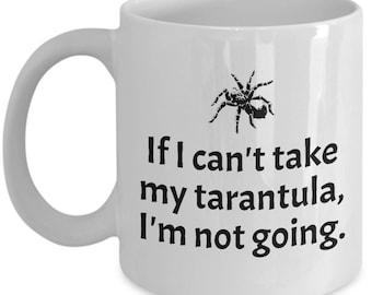 Funny Tarantula Mug - Tarantula Owner Gift - Tarantula Lover - If I Can't Take My Tarantula, I'm Not Going