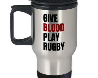Funny Rugby Travel Mug - Rugby Player Gift Idea - Give Blood Play Rugby