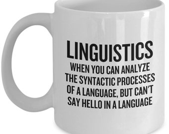 Funny Linguist Mug - Linguistics Teacher or Student Gift - You Can't Say Hello In A Language