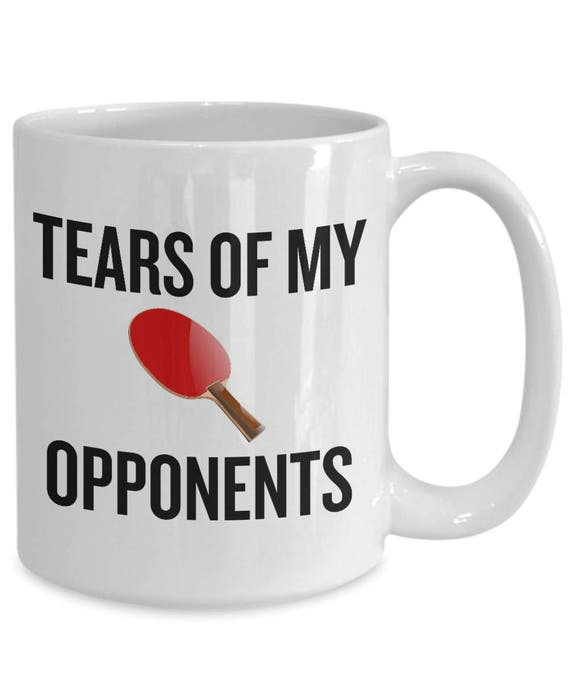 Funny Ping Pong Mug Table Tennis Player Gift Tears Of My Opponents