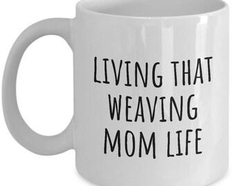 Weaving Mom Mug - Gift For Weaver Mom - Mother's Day Gift - Mom's Birthday - Living That Weaving Mom Life