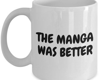Funny Manga Coffee Mug - Manga Geek Present - Manga Nerd Gift - The Manga Was Better