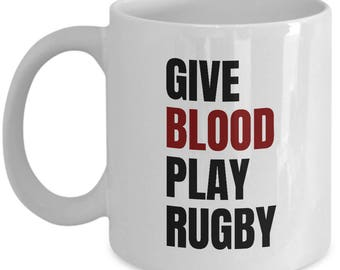 Funny Rugby Mug - Rugby Player Gift Idea - Give Blood Play Rugby