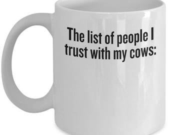 Funny Farming Mug - Cow Farmer Gift - Cattle Rancher, Dairy Farm - List Of People I Trust With My Cows