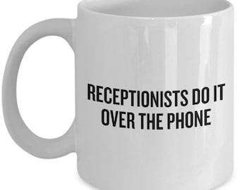 Funny Receptionist Mug - Receptionist Gift idea - Receptionists Do It Over The Phone