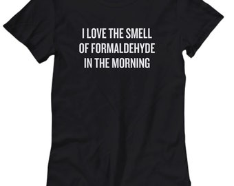 Funny Embalmer Gift - Medical Examiner Present - Pathologic Anatomy Shirt - Formaldehyde In The Morning - Women's Tee