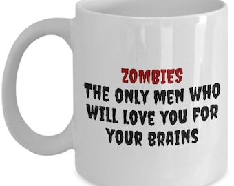 Funny Zombie Mug - Zombie Gift Idea - Zombie Apocalypse - Zombies Love You For Your Brains