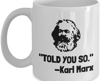 Funny Karl Marx Mug - Sociology student or Teacher - Philosophy Gift - Told You So