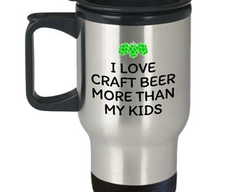 Funny Craft Beer Travel Mug - Craft Beer Parent Gift - Mother's Day - Mom's Birthday - I Love Craft Beer More Than My Kids