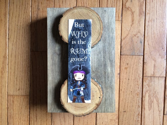 Why Is The Rum Gone Quote: Pirate Bookmark Quote Why Is The Rum Gone