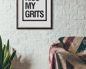 Kiss My Grits Printable | Custom Printable | Inspirational Print | Room Decor | Home Decor| Wall Art | Humorous | Printable Art | Wall Quote