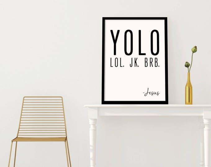 YOLO lol, jk. brb. -Jesus • Modern Christian Print •