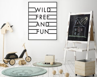 Wild, Free, and Fun- Modern Home Decor Print- Black and White