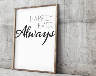 Happily Ever Always- Print, Various Sizes