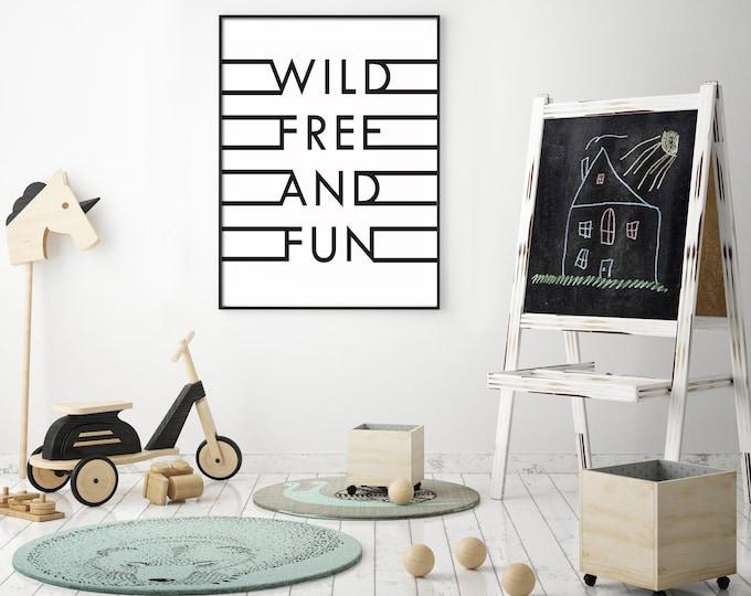 Wild, Free, and Fun- Modern Home Decor Print- Black and White