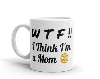 Mother's Day Mug - First Time Mom - I Think I'm a Mom