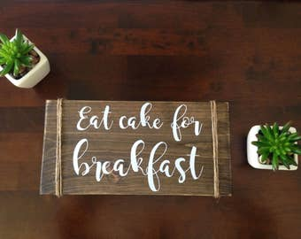 Eat Cake for Breakfast Rustic Wood Sign, handcrafted wood sign, handpainted, kitchen decor, kitchen sign, kitchen wall decor, new home gift