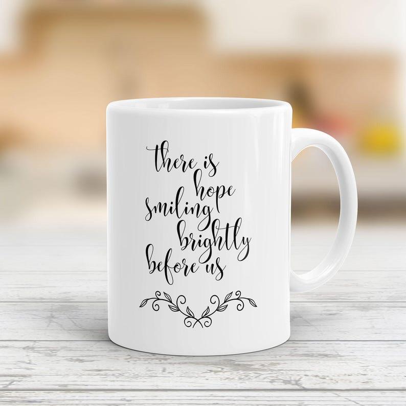 15f27475f4652 There Is Hope Smiling Brightly Before Us Mug Hope Mug Love | Etsy