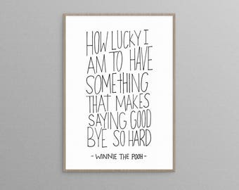 Wall Art Print featuring A. A. Milne Quote from Winnie-The-Pooh 'How lucky I am to have something that makes saying goodbye so hard'