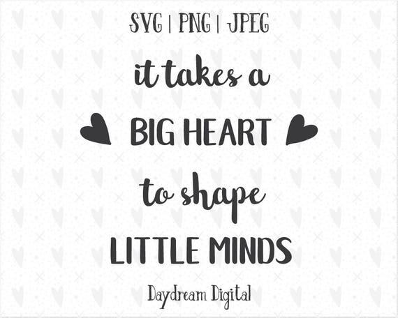 It Takes A Big Heart To Shape Little Minds Teacher Quote Etsy