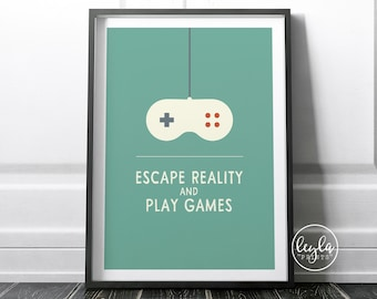 Gamer Print - Escape Reality and Play Games | A6/A5/A4/A3 Illustration Print | Gaming Poster | For Him, For Her