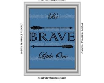 Be Brave Little One Digital Print, Printable Design