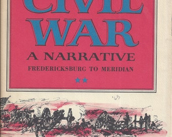 Shelby Foote's The Civil War-A Narrative FREDERICKSBURG TO MERIDIAN   (Volume Two) 1st Edition 4th Printing
