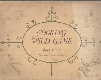 Cooking wild game by Zack Hanle 1974 HARDCOVER