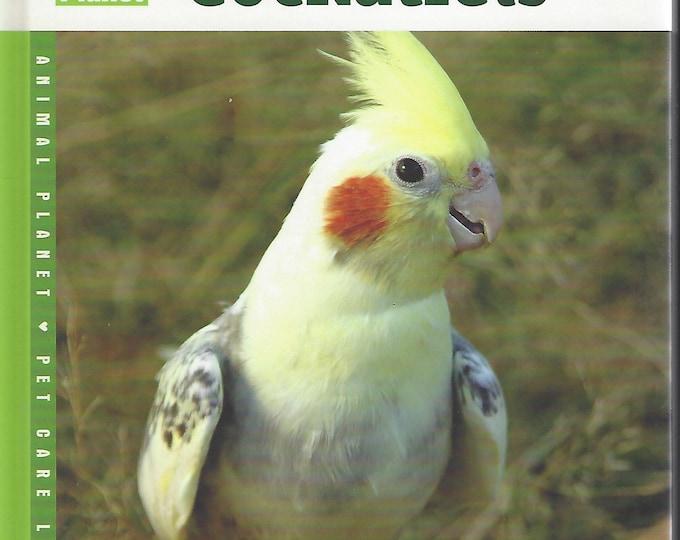 COCKATIELS By Ellen Fusz  for Animal Planet Pet Care Library  (2006)