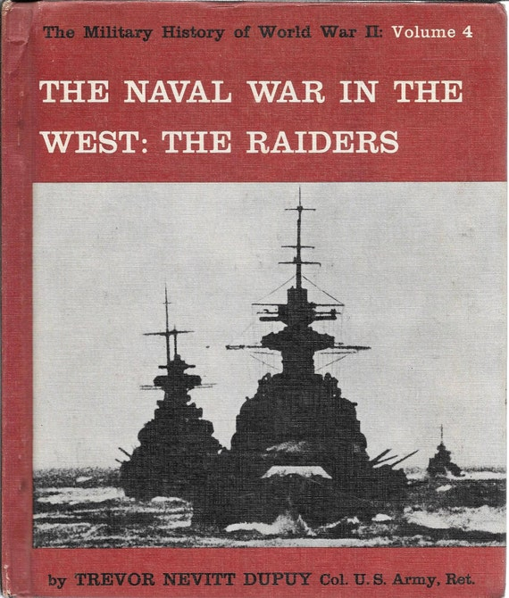 The Military History of WWII: Volume 4  The Naval War in the West-The Raiders