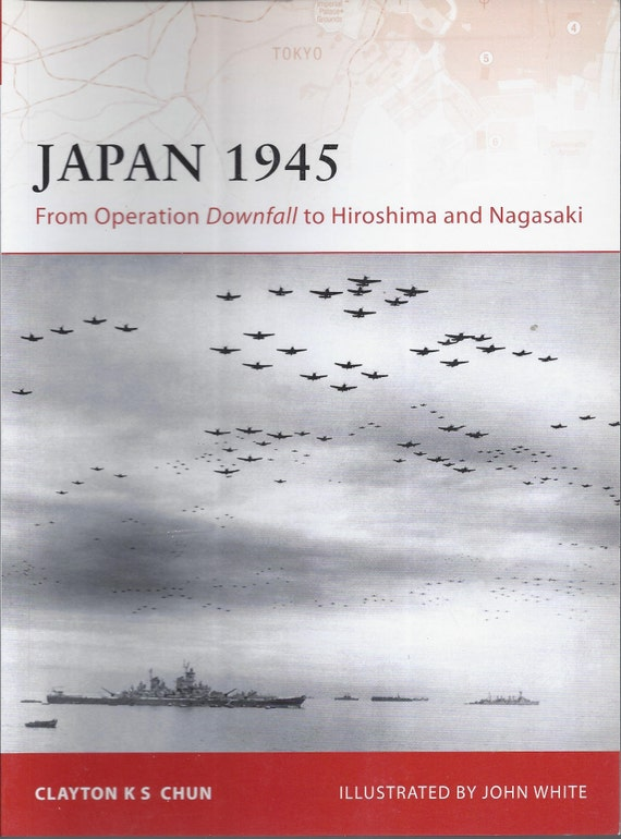 Japan 1945: From Operation Downfall to Hiroshima and Nagasaki by Clayton K. S. Chun (Osprey-Campaign)  (Paperback)